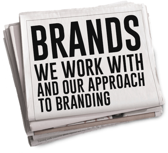 Brands we work with and our approach to branding